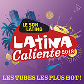Latina Caliente 2018 : Les tubes les plus hot ! de Various Artists