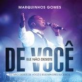 Ele Não Desiste de Você (Ao Vivo) von Marquinhos Gomes