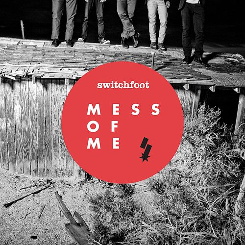 Mess Of Me by Switchfoot