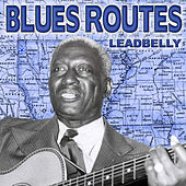 Blues Routes Leadbelly by Leadbelly