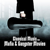 Classical Music from Mafia & Gangster Movies by Various Artists