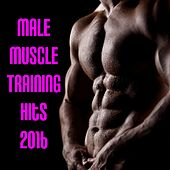 Male Muscle Training Hits 2016 by Various Artists