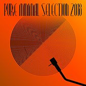 Pure Minimal Selection 2018 by Various Artists