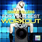Dance Killers for Your Best Workout 2016 by Various Artists