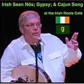 Irish Sean Nós; Gypsy & Cajun Song at the Irish Roots Cafe by Mike O'Laughlin