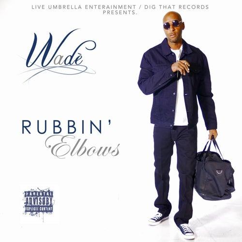 Rubbin' Elbows by Wade