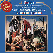 Piston: Symphony No. 6 & The Incredible Flutist & Three New England Sketches von Leonard Slatkin