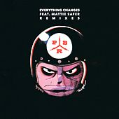 Everything Changes (feat. Mattie Safer) (Remixes) by PBR Street Gang