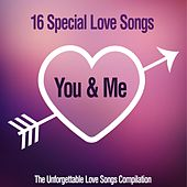 You & Me, 16 Special Love Songs (The Unforgettable Love Songs Compilation) by Various Artists