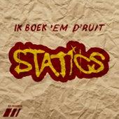 Ik boek 'em d'ruit by The Statics