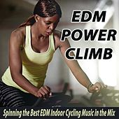 EDM Power Climb (Spinning the Best EDM Indoor Cycling Music in the Mix) & DJ Mix von Various Artists