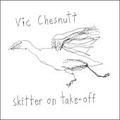 Skitter On Take-Off de Vic Chesnutt