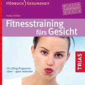 Fitnesstraining fürs Gesicht (Ihr Lifting-Programm: Üben - Ganz nebenbei) by Heike Höfler, Jan Dosch, Ivo Sedlaçek