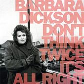 Don't Think Twice It's All Right by Barbara Dickson