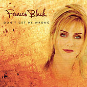 Don't Get Me Wrong by Frances Black