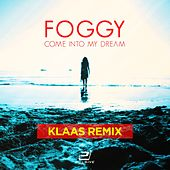 Foggy - Come into My Dream (Klaas Remix) by Foggy