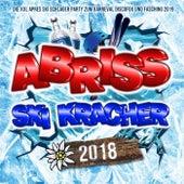 Abriss Ski Kracher 2018 - Die XXL Apres Ski Schlager Hits bis zum Karneval 2019 von Various Artists
