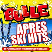 Bulle Apres Ski Hits - XXL Party Schlager Hits 2018 zur Karneval Fete in Bulgarien von Various Artists