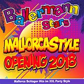 Ballermann Stars - Mallorcastyle Opening 2018 - Mallorca Schlager Hits im XXL Party Style von Various Artists
