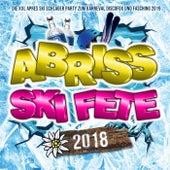 Abriss Ski Fete 2018 - Die XXL Apres Ski Schlager Hits bis zum Karneval 2019 von Various Artists