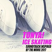 Tonya! Ice Skating (Soundtrack Inspired by the Movie 2017) by Various Artists