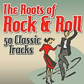 The Roots of Rock & Roll - 50 Classic Tracks by Various Artists