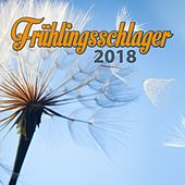 Frühlingsschlager 2018 by Various Artists