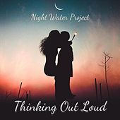 Thinking out Loud de Night Water Project