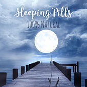 Sleeping Pills (100% Natural, Best New Age Music, Trouble Sleeping, Overcome Insomnia, Total Relax, Stress & Anxiety Relief) by Various Artists