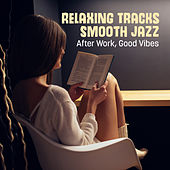 Relaxing Tracks Smooth Jazz (After Work, Good Vibes) von Various Artists