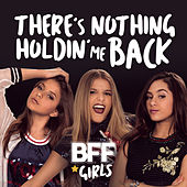There's Nothing Holdin' Me Back by BFF Girls