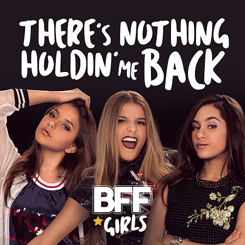 There's Nothing Holdin' Me Back de BFF Girls