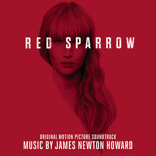 Red Sparrow (Original Motion Picture Soundtrack) by James Newton Howard