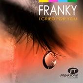 I Cried for You (Remixes) de Franky