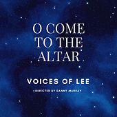 O Come to the Altar by Voices Of Lee