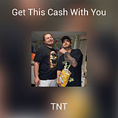 Get This Cash With You by TNT
