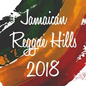 Jamaican Reggae Hills 2018 by Various Artists