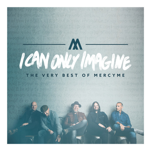 I Can Only Imagine - The Very Best of MercyMe by MercyMe