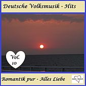 Deutsche Volksmusik-Hits: Romantik pur - Alles Liebe, Vol. 10 van Various Artists