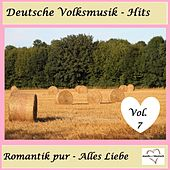 Deutsche Volksmusik-Hits: Romantik pur - Alles Liebe, Vol. 7 van Various Artists