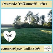 Deutsche Volksmusik-Hits: Romantik pur - Alles Liebe, Vol. 9 by Various Artists