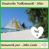 Deutsche Volksmusik-Hits: Romantik pur - Alles Liebe, Vol. 3 van Various Artists