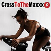 Crosstothemaxxx - Spinning the Best Indoor Cycling Music in the Mix & DJ Mix by Various Artists