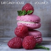 Ear Candy House, Vol. 2 by Various Artists