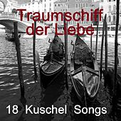 Traumschiff der Liebe - 18 Kuschel Songs by Various Artists