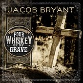 Pour Whiskey on My Grave (Radio Edit) by Jacob Bryant