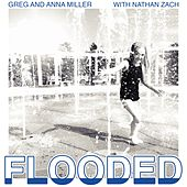 Flooded (feat. Nathan Zach) by Greg and Anna Miller