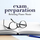 Exam Preparation: Relaxing Piano Music for Studying, Reading, Concentrating and Focusing by Relaxing Piano Music Consort
