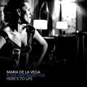 Here's to Life by Maria de la Vega
