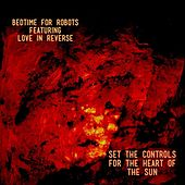 Set the Controls for the Heart of the Sun (feat. Love in Reverse) by Bedtime for Robots